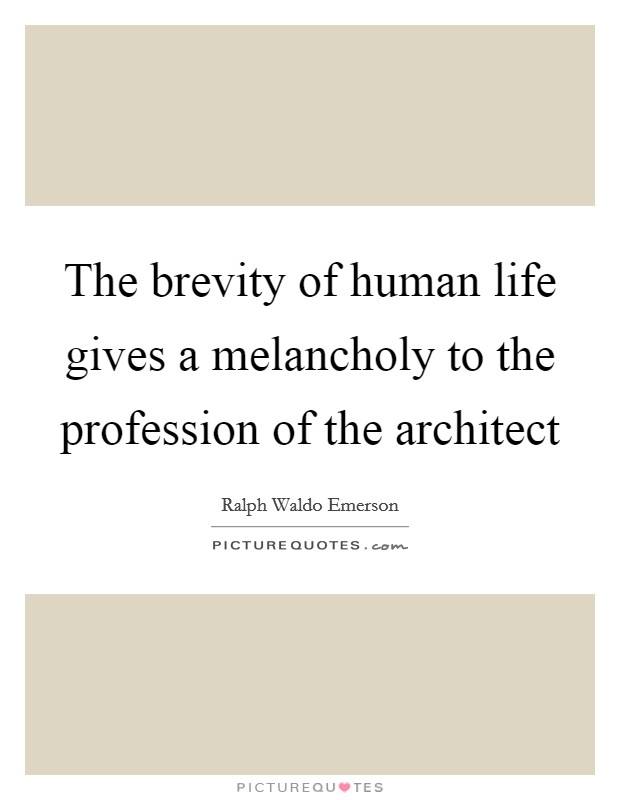The brevity of human life gives a melancholy to the profession of the architect Picture Quote #1
