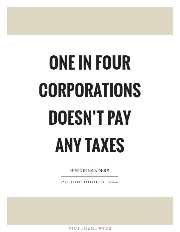 One in four corporations doesn't pay any taxes Picture Quote #1