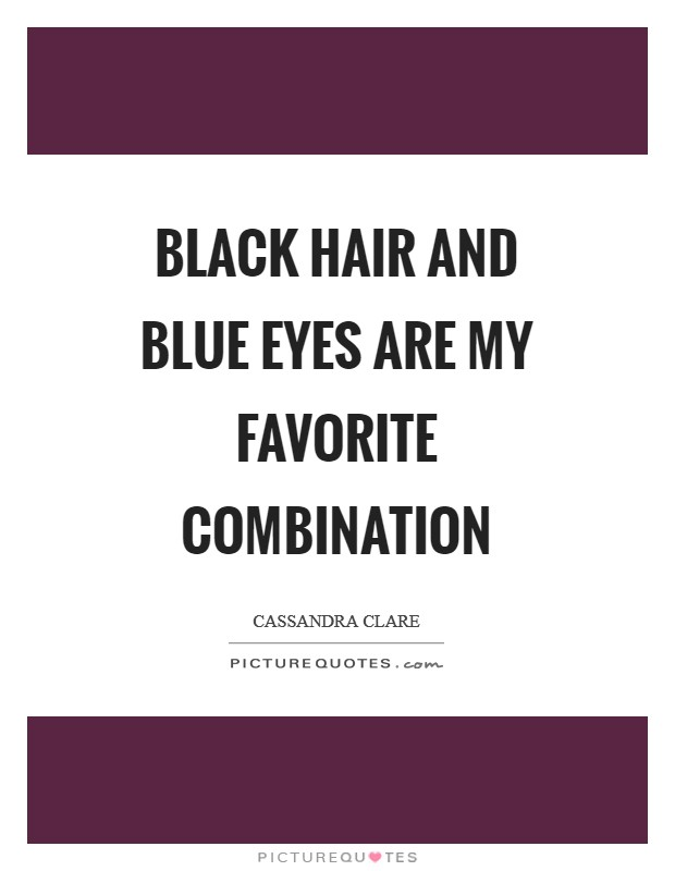 Black hair and blue eyes are my favorite combination Picture Quote #1