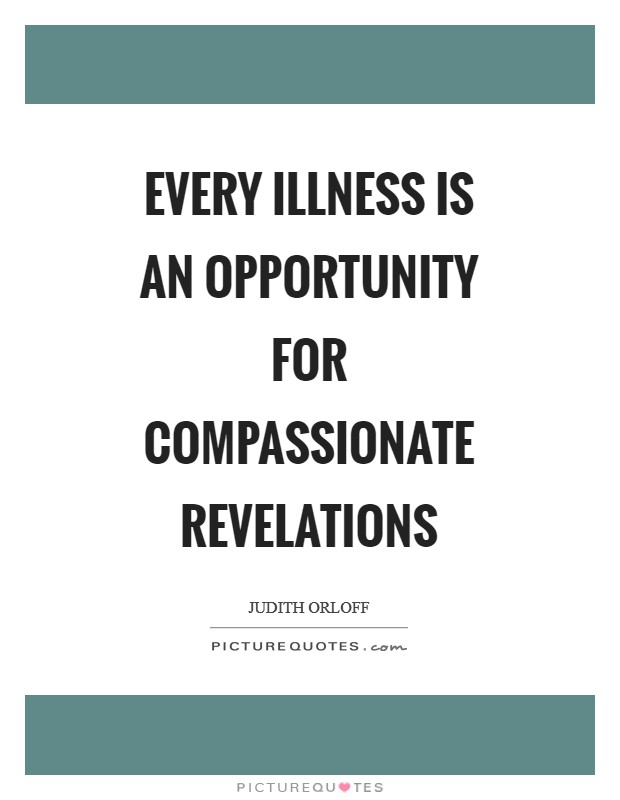 Every illness is an opportunity for compassionate revelations Picture Quote #1