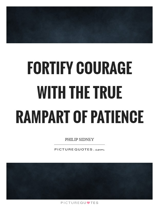 Fortify courage with the true rampart of patience Picture Quote #1
