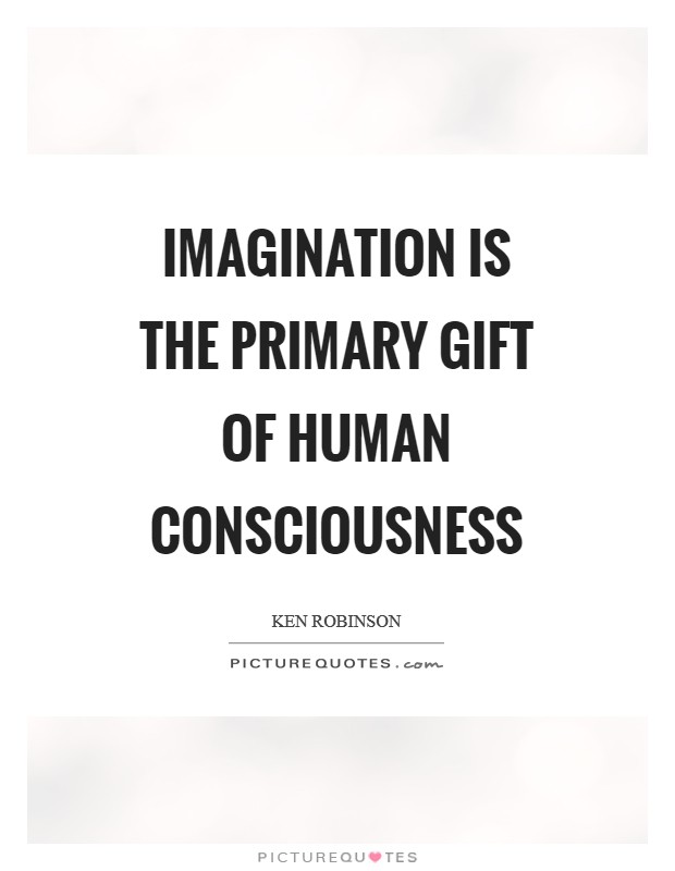 Imagination is the primary gift of human consciousness Picture Quote #1