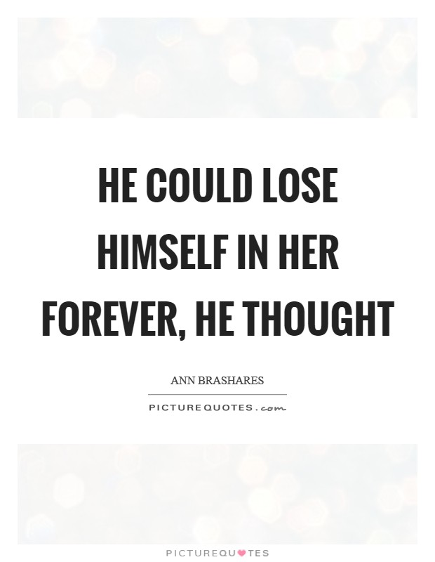 He could lose himself in her forever, he thought Picture Quote #1