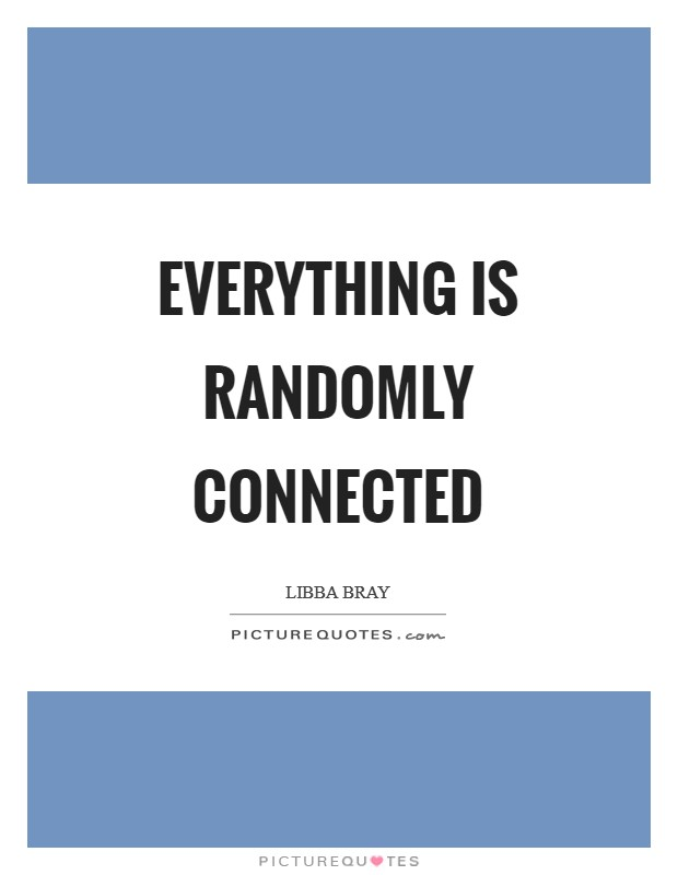 Everything is randomly connected Picture Quote #1