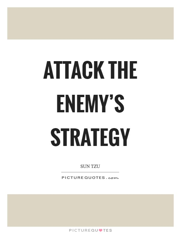 Attack the enemy's strategy Picture Quote #1