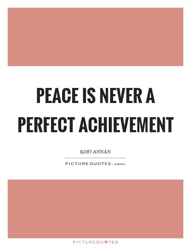 Peace is never a perfect achievement Picture Quote #1
