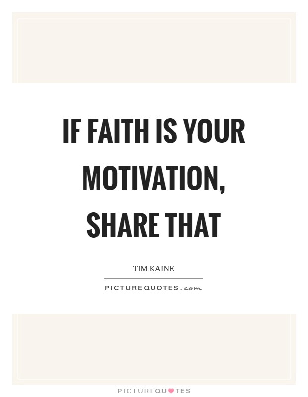 If faith is your motivation, share that Picture Quote #1