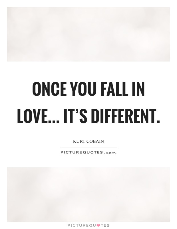 Once you fall in love... It's different Picture Quote #1