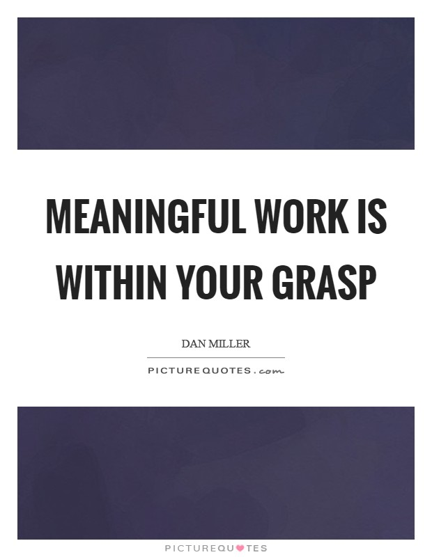 Meaningful work is within your grasp Picture Quote #1