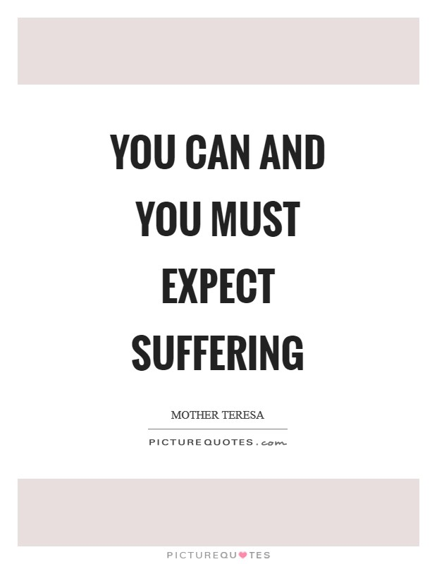 You can and you must expect suffering Picture Quote #1