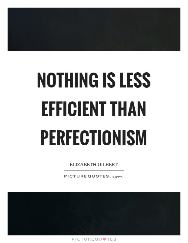 Nothing is less efficient than perfectionism Picture Quote #1