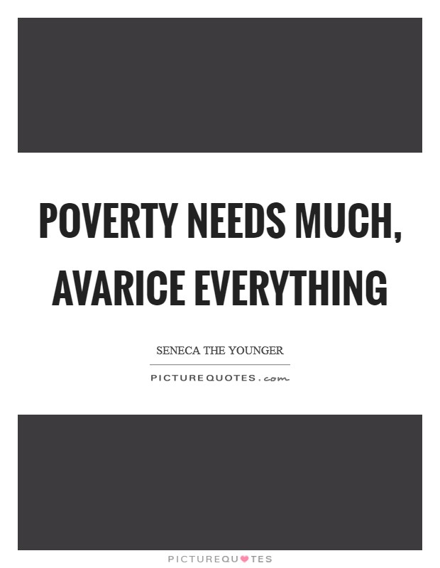 Poverty needs much, avarice everything Picture Quote #1
