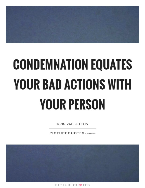 Condemnation equates your bad actions with your person Picture Quote #1