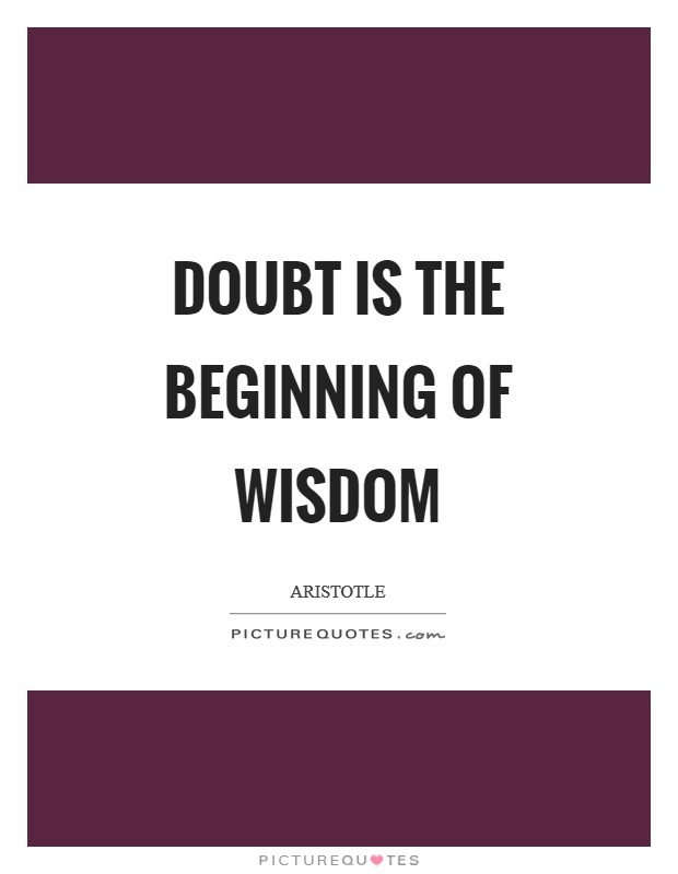 Doubt is the beginning of wisdom Picture Quote #1