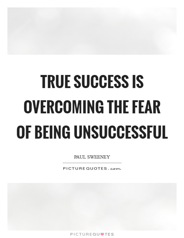 True success is overcoming the fear of being unsuccessful Picture Quote #1