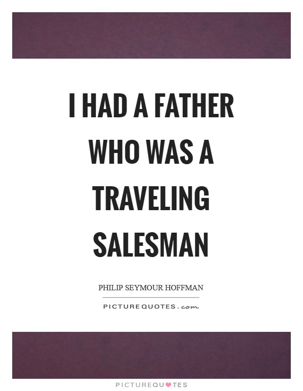 I had a father who was a traveling salesman Picture Quote #1