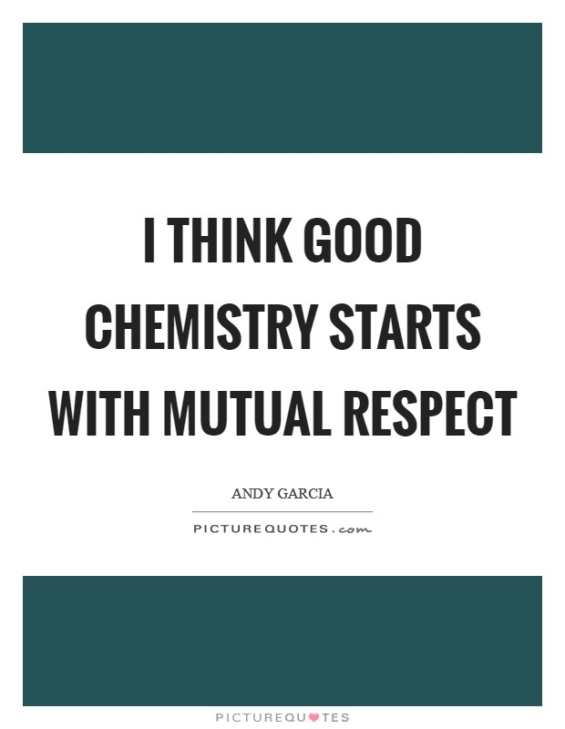 I think good chemistry starts with mutual respect Picture Quote #1