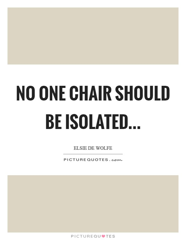 No one chair should be isolated Picture Quote #1