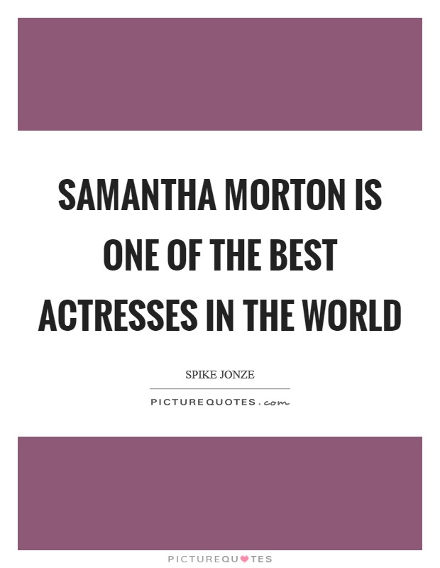Samantha Morton is one of the best actresses in the world Picture Quote #1