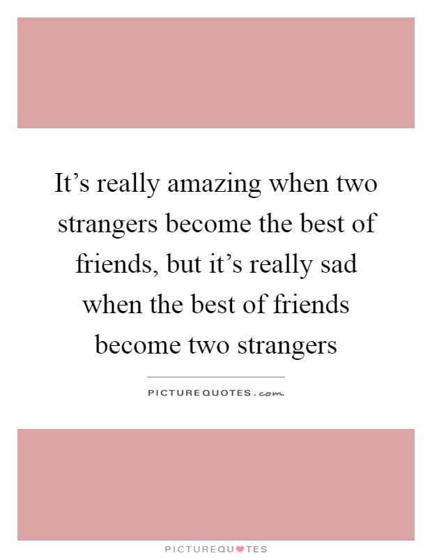 it s really amazing when two strangers become the best of