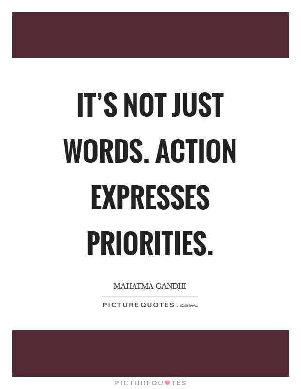 It's not just words. Action expresses priorities Picture Quote #1