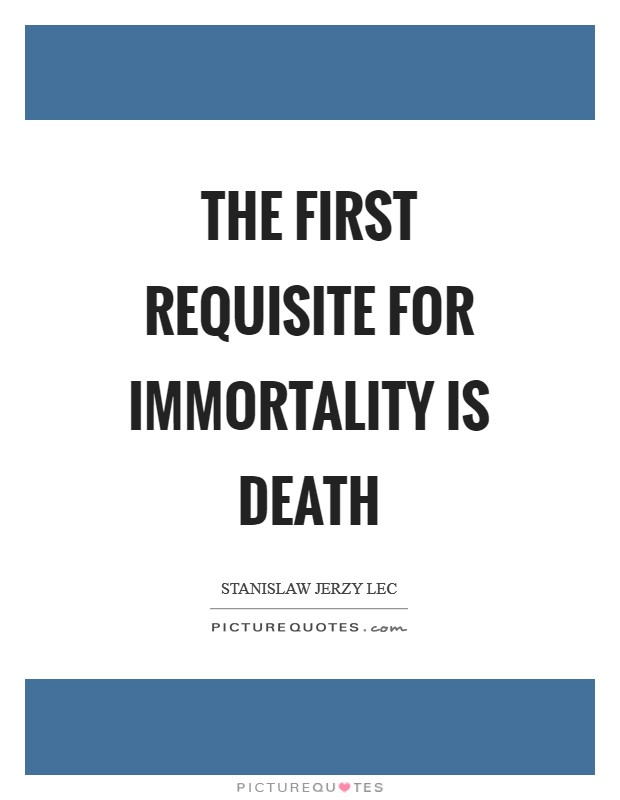 The first requisite for immortality is death Picture Quote #1