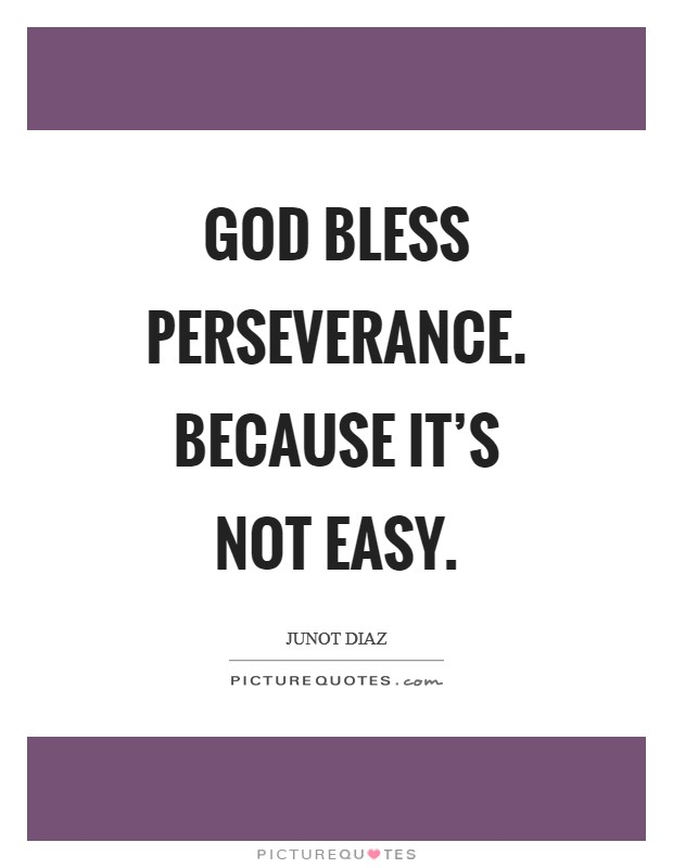 God bless perseverance. Because it's not easy Picture Quote #1
