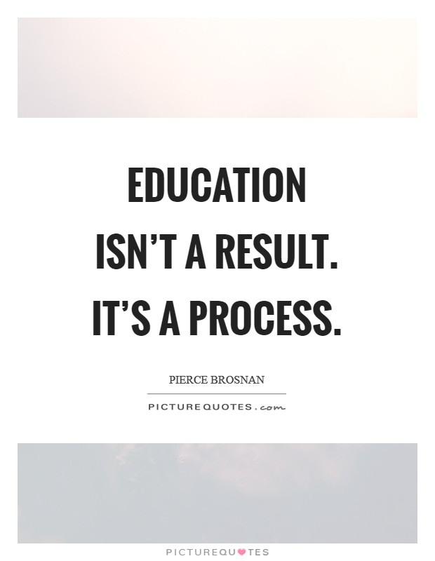 Education isn't a result. It's a process Picture Quote #1