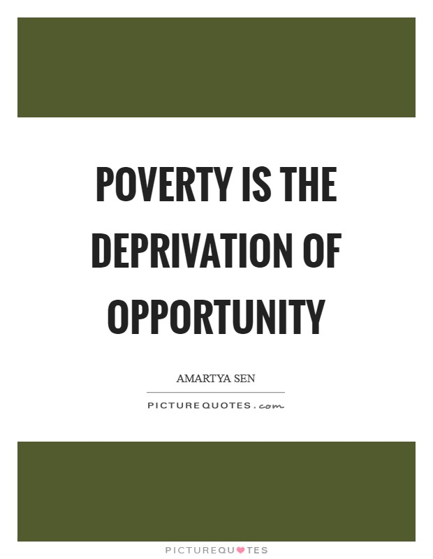 Poverty is the deprivation of opportunity Picture Quote #1