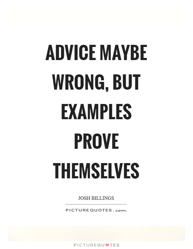 Advice maybe wrong, but examples prove themselves Picture Quote #1