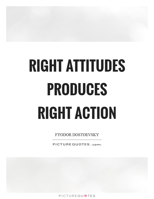 Right attitudes produces right action Picture Quote #1