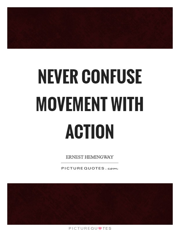Never confuse movement with action Picture Quote #1