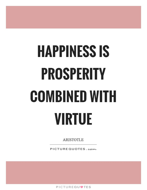 Happiness is prosperity combined with virtue Picture Quote #1