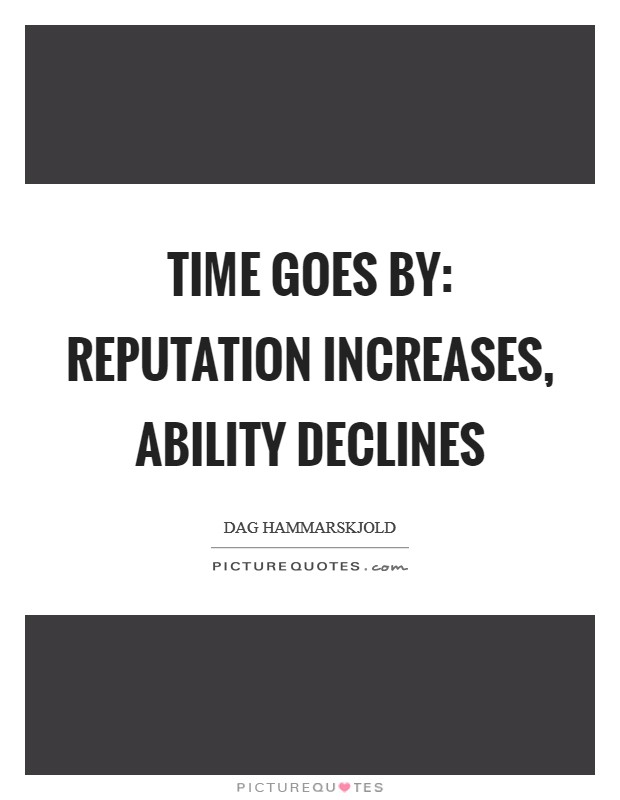 Time goes by: reputation increases, ability declines Picture Quote #1