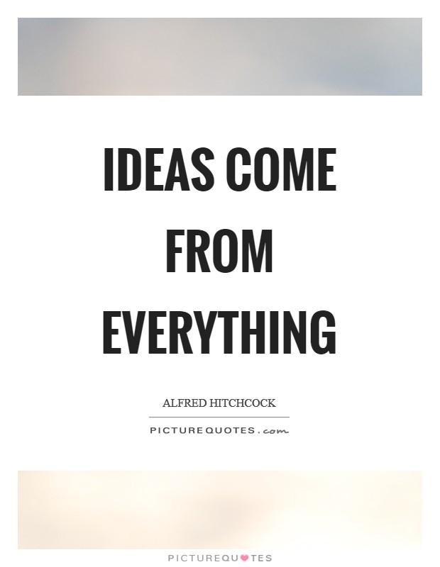 Ideas come from everything Picture Quote #1