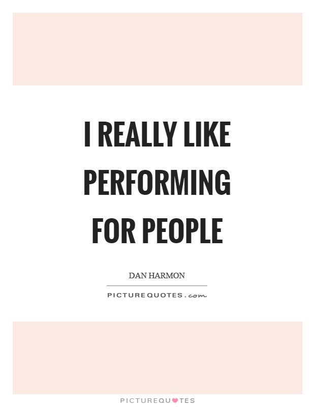 I really like performing for people Picture Quote #1