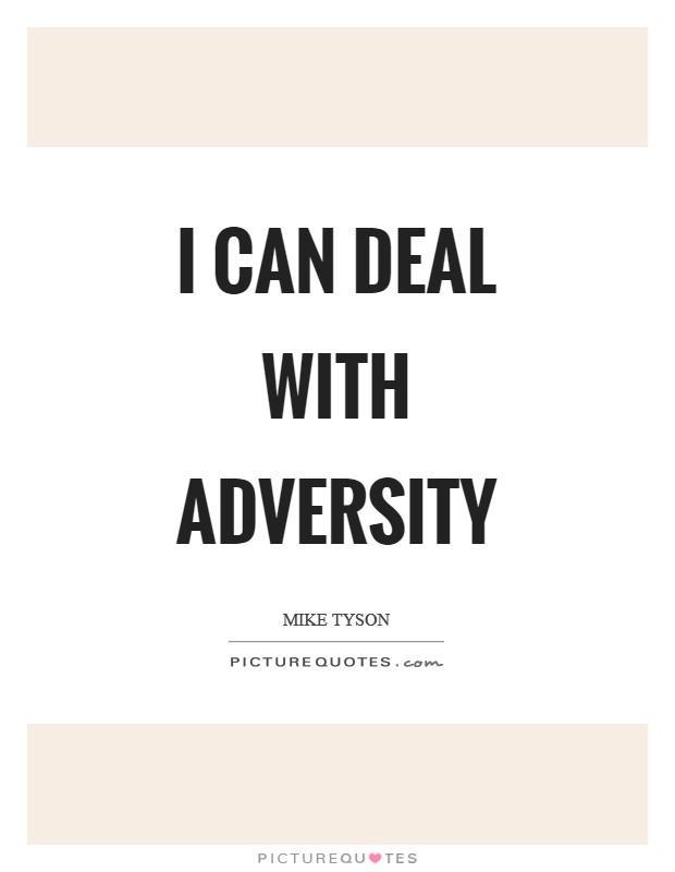 I can deal with adversity Picture Quote #1