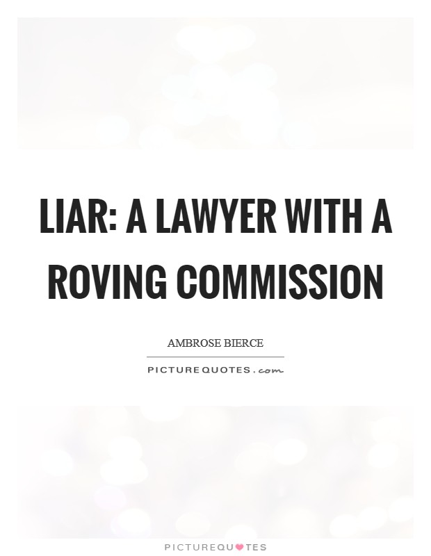 Liar: A lawyer with a roving commission Picture Quote #1