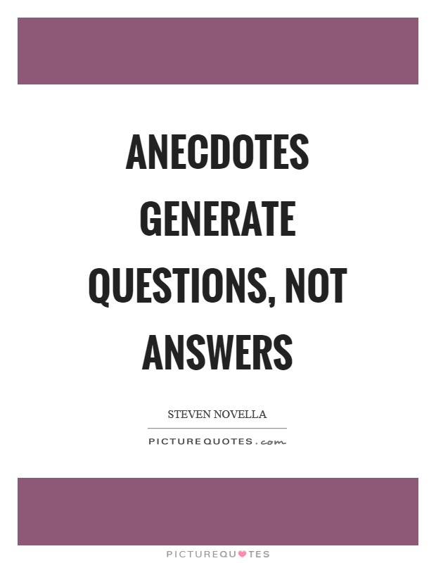 Anecdotes generate questions, not answers Picture Quote #1