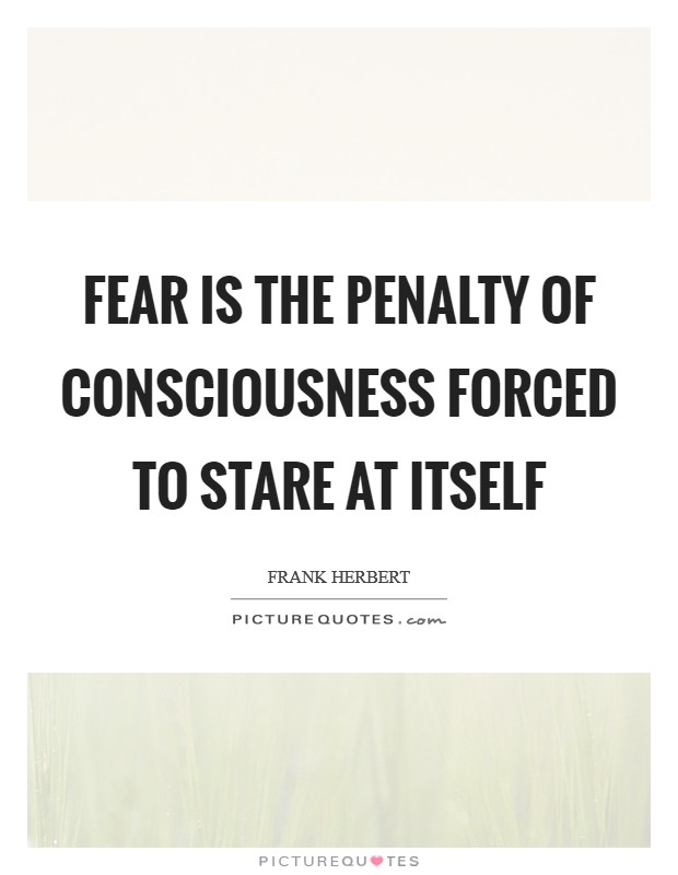 Fear is the penalty of consciousness forced to stare at itself Picture Quote #1