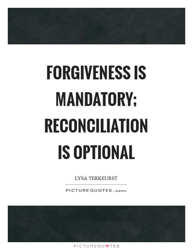 Forgiveness is mandatory; reconciliation is optional Picture Quote #1