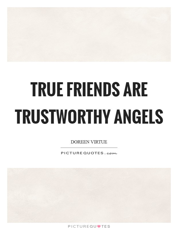 True friends are trustworthy angels Picture Quote #1