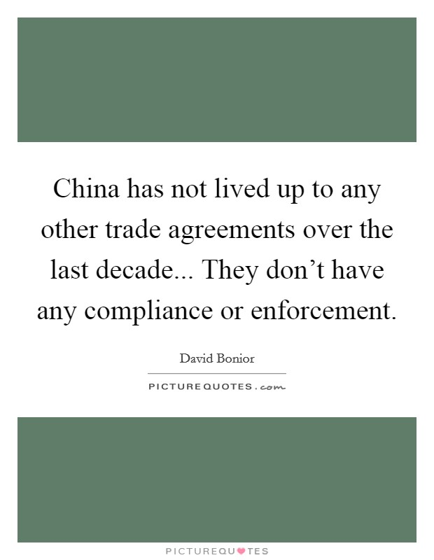 China has not lived up to any other trade agreements over the last decade... They don't have any compliance or enforcement Picture Quote #1