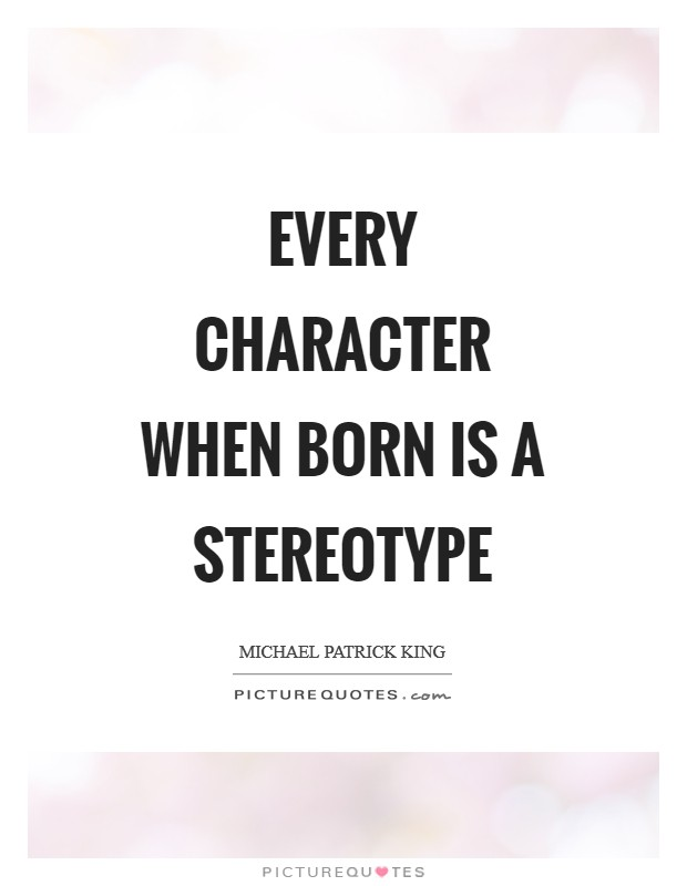 Every character when born is a stereotype Picture Quote #1