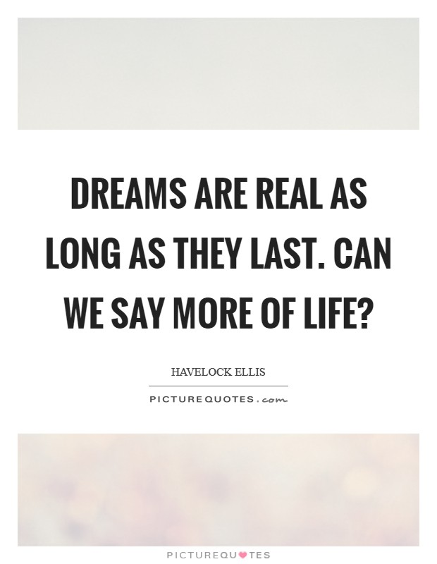 Dreams are real as long as they last. Can we say more of life? Picture Quote #1