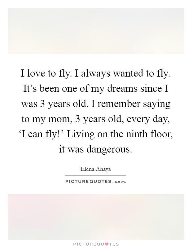Remembering Loved Ones Quotes. I Love To Fly. I Always Wanted To Fly. Itu0027s  Been One Of My