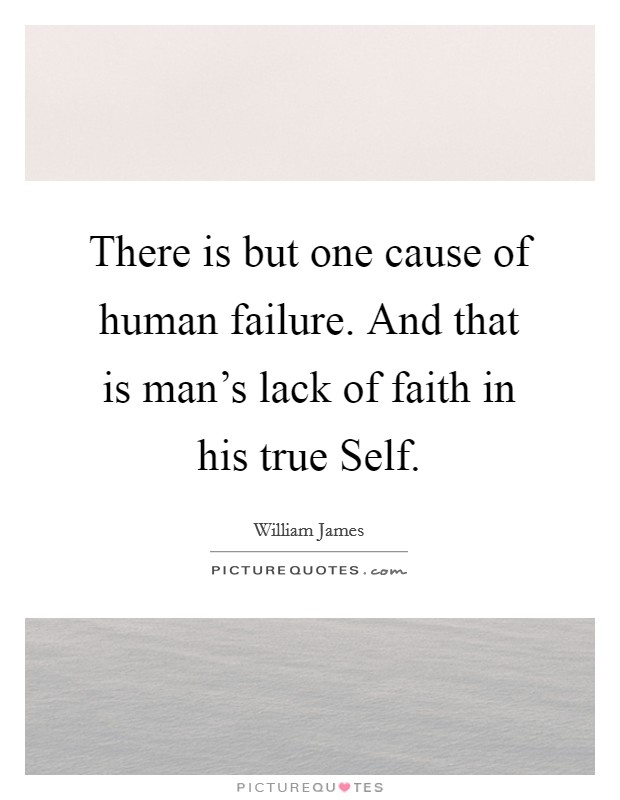 There is but one cause of human failure. And that is man's lack of faith in his true Self Picture Quote #1