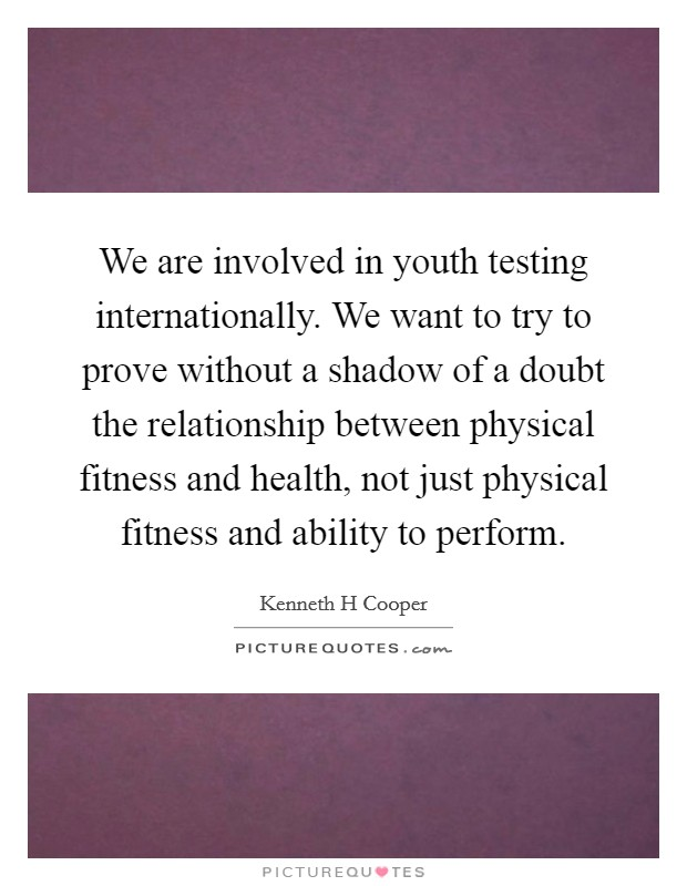 We are involved in youth testing internationally. We want ...