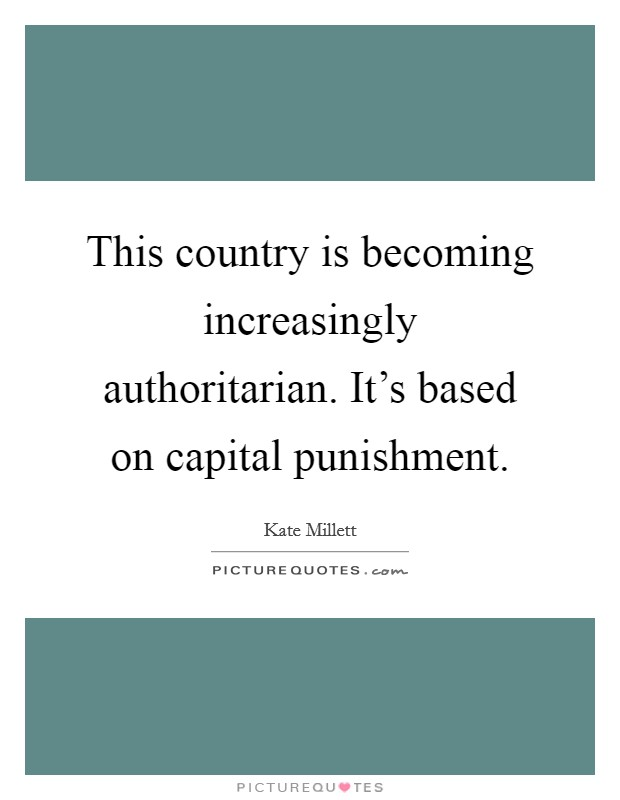 This country is becoming increasingly authoritarian. It's based on capital punishment Picture Quote #1