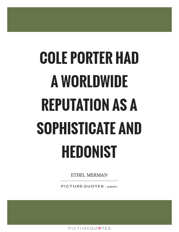 Cole Porter had a worldwide reputation as a sophisticate and hedonist Picture Quote #1